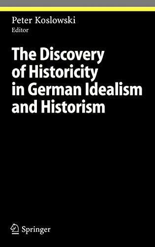 The Discovery of Historicity in German Idealism and Historism: Koslowski, Peter