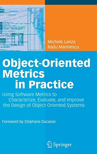 9783540244295: Object-Oriented Metrics in Practice: Using Software Metrics to Characterize, Evaluate, and Improve the Design of Object-Oriented Systems