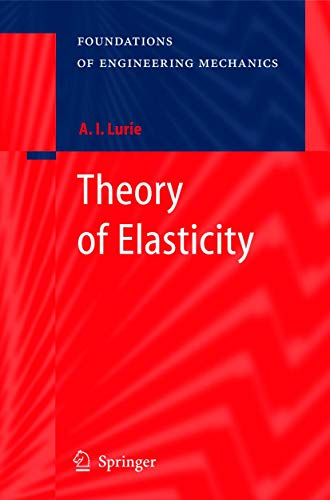 Theory of Elasticity (Foundations of Engineering Mechanics): A.I. Lurie; Translator-Alexander