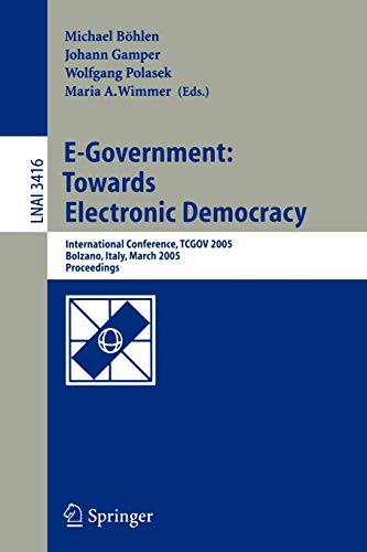 9783540250166: E-Government: Towards Electronic Democracy: International Conference, TCGOV 2005, Bolzano, Italy, March 2-4, 2005, Proceedings (Lecture Notes in Computer Science)