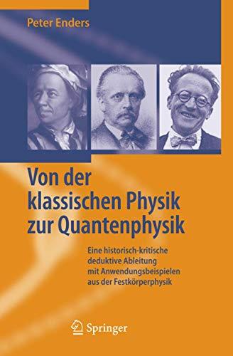 9783540250425: Von der klassischen Physik zur Quantenphysik: Eine historisch-kritische deduktive Ableitung mit Anwendungsbeispielen aus der Festkörperphysik: Eine ... Anwendungsbeispielen Aus Der Festkorperphysik