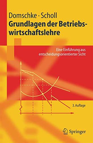 9783540250470: Grundlagen Der Betriebswirtschaftslehre: Eine Einfuhrung Aus Entscheidungsorientierter Sicht (Springer-Lehrbuch)