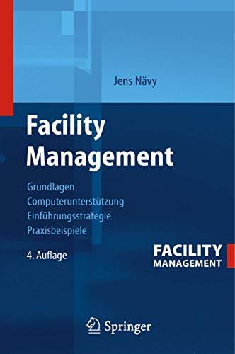 9783540251644: Facility Management: Grundlagen, Computerunterst�tzung, Systemeinf�hrung, Anwendungsbeispiele: Grundlagen, Computerunterstutzung, Systemeinfuhrung, Anwendungsbeispiele