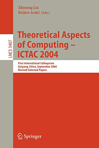 9783540253044: Theoretical Aspects of Computing - ICTAC 2004: First International Colloquium Guiyand, China, September 20-24, 2004, Revised Selected Papers (Lecture Notes in Computer Science)