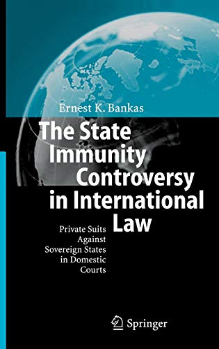 9783540256953: The State Immunity Controversy in International Law: Private Suits Against Sovereign States in Domestic Courts