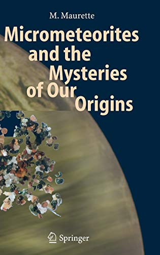 MICROMETEORITES AND THE MYSTERIES OF OUR ORIGINS,