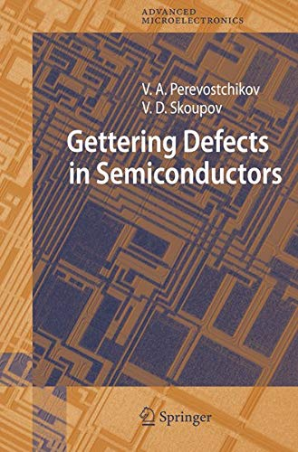 Gettering Defects in Semiconductors Springer Series in Advanced Microelectronics: Victor A. ...