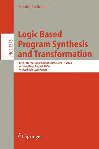 9783540266556: Logic Based Program Synthesis and Transformation: 14th International Symposium, LOPSTR 2004, Verona, Italy, August 26-28, 2004, Revised Selected Papers (Lecture Notes in Computer Science)