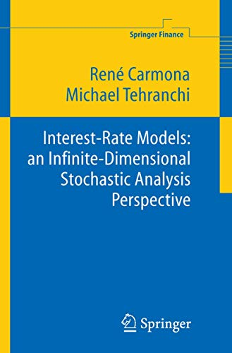Interest Rate Models: an Infinite Dimensional Stochastic: René Carmona And