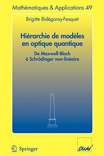 9783540272380: Hiérarchie de modèles en optique quantique: De Maxwell-Bloch à Schrödinger non-linéaire (Mathématiques et Applications) (French Edition)