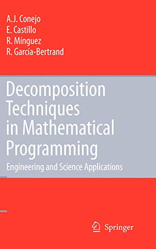 Decomposition Techniques in Mathematical Programming: Engineering and Science Applications: Enrique...