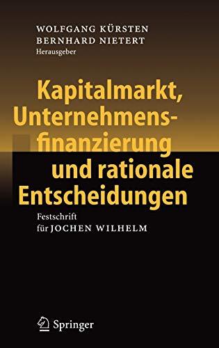 9783540276913: Kapitalmarkt, Unternehmensfinanzierung und rationale Entscheidungen: Festschrift für Jochen Wilhelm (German Edition)