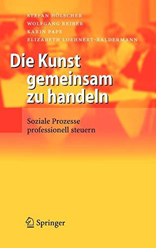9783540277606: Die Kunst gemeinsam zu handeln: Soziale Prozesse professionell steuern (German Edition)