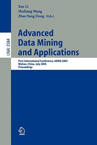 Advanced Data Mining and Applications: First International: Shuliang Wang, Xue