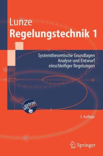 9783540283263: Regelungstechnik 1: Systemtheoretische Grundlagen, Analyse und Entwurf einschleifiger Regelungen (Springer-Lehrbuch) (German Edition)