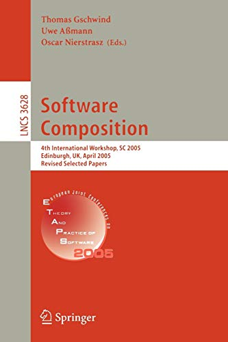9783540287483: Software Composition: 4th International Workshop, SC 2005, Edinburgh, UK, April 9, 2005, Revised Selected Papers