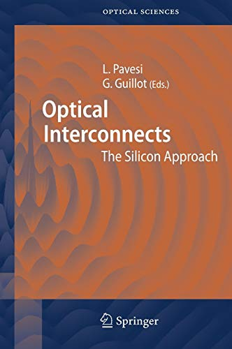 Optical Interconnects : The Silicon Approach (Springer: Editor-Lorenzo Pavesi; Editor-G?rard