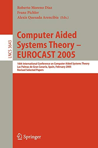 9783540290025: Computer Aided Systems Theory – EUROCAST 2005: 10th International Conference on Computer Aided Systems Theory, Las Palmas de Gran Canaria, Spain, ... Papers (Lecture Notes in Computer Science)