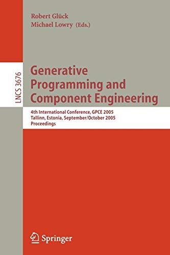 Generative Programming and Component Engineering: 4th International: Lowry, Michael, GlÃ1/4ck,