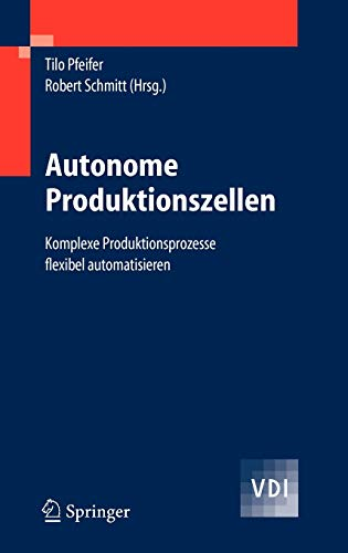 9783540292142: Autonome Produktionszellen: Komplexe Produktionsprozesse Flexibel Automatisieren (VDI-Buch)