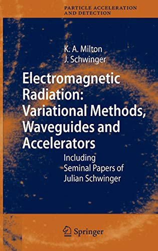 9783540292234: Electromagnetic Radiation: Variational Methods, Waveguides and Accelerators: Including Seminal Papers of Julian Schwinger (Particle Acceleration and Detection)