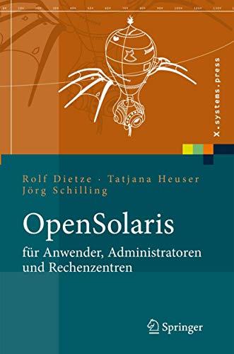 9783540292364: OpenSolaris für Anwender, Administratoren und Rechenzentren: Von den ersten Schritten bis zum produktiven Betrieb auf Sparc, PC und PowerPC basierten Plattformen (X.systems.press) (German Edition)