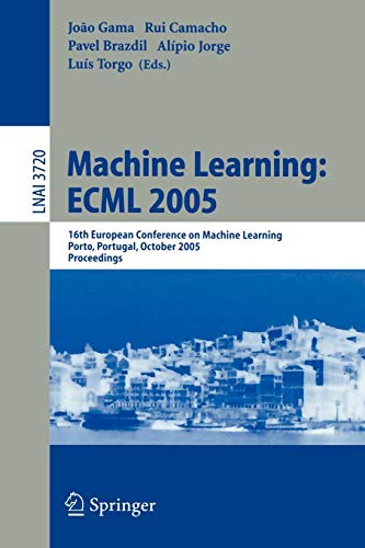 9783540292432: Machine Learning: ECML 2005: 16th European Conference on Machine Learning, Porto, Portugal, October 3-7, 2005, Proceedings (Lecture Notes in Computer Science)