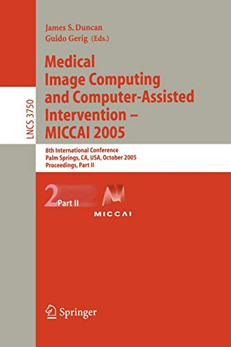 9783540293262: Medical Image Computing and Computer-Assisted Intervention -- MICCAI 2005: 8th International Conference, Palm Springs, CA, USA, October 26-29, 2005, ... Vision, Pattern Recognition, and Graphics)