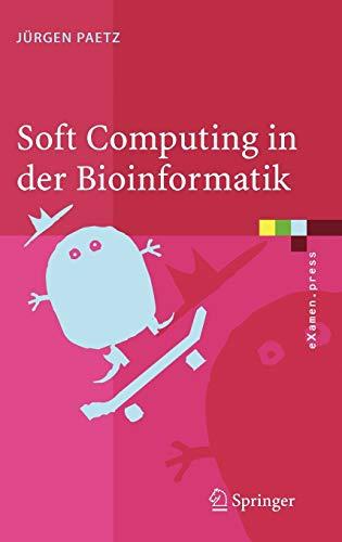 9783540298861: Soft Computing in der Bioinformatik: Eine grundlegende Einführung und Übersicht (eXamen.press) (German Edition)