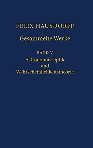 9783540306245: Felix Hausdorff - Gesammelte Werke Band 5: Astronomie, Optik und Wahrscheinlichkeitstheorie: v. 5