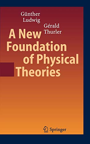9783540308324: A New Foundation of Physical Theories