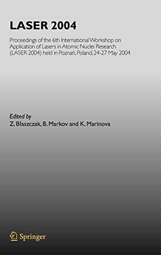 9783540309253: Laser 2004: Proceedings of the 6th International Workshop on Application of Lasers in Atomic Nuclei Research, (LASER 2004), Held in Poznan, Poland, 24-27 May, 200