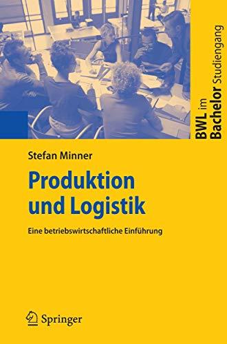 9783540310075: Produktion und Logistik: Eine betriebswirtschaftliche Einführung: Eine Betriebswirtschaftliche Einfuhrung (BWL im Bachelor-Studiengang)