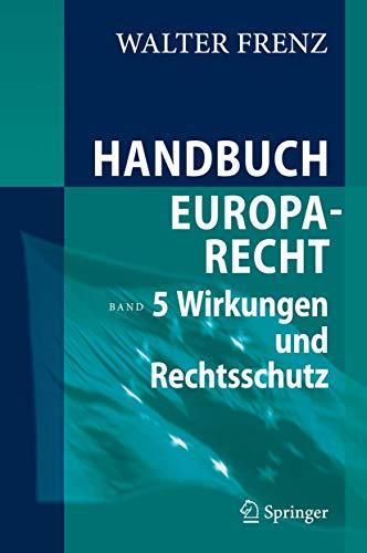 9783540311188: Handbuch Europarecht: Band 5: Wirkungen und Rechtsschutz