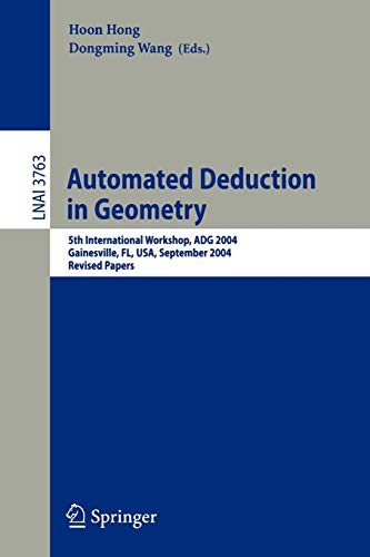 9783540313328: Automated Deduction in Geometry: 5th International Workshop, ADG 2004, Gainesville, FL, USA, September 16-18, 2004, Revised Papers (Lecture Notes in Computer Science)
