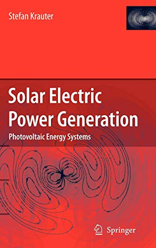 9783540313458: Solar Electric Power Generation - Photovoltaic Energy Systems. Modeling of Optical and Thermal Performance, Electrical Yield, Energy Balance, Effect on Reduction of Greenhouse Gas Emissions
