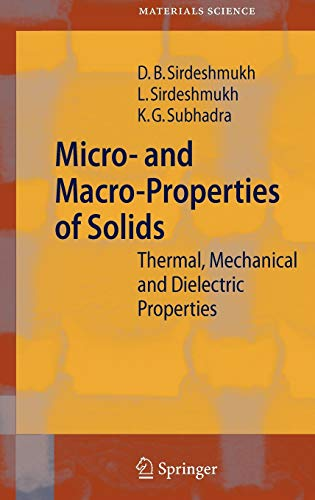 Micro- and Macro-Properties of Solids: Thermal, Mechanical: Dinker B. Sirdeshmukh,