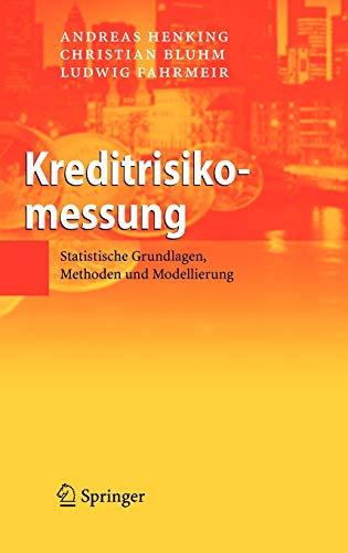 Kreditrisikomessung: Statistische Grundlagen, Methoden Und Modellierung (Hardback): Andreas Henking, Christian
