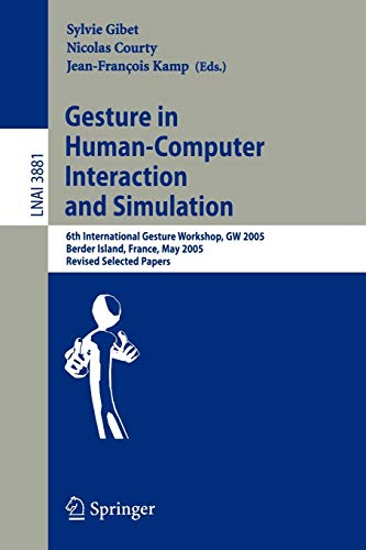 9783540326243: Gesture in Human-Computer Interaction and Simulation: 6th International Gesture Workshop, GW 2005, Berder Island, France, May 18-20, 2005, Revised ... / Lecture Notes in Artificial Intelligence)