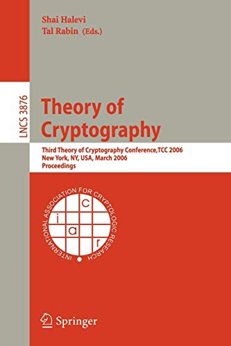 9783540327318: Theory of Cryptography: Third Theory of Cryptography Conference, TCC 2006, New York, NY, USA, March 4-7, 2006, Proceedings (Lecture Notes in Computer Science)