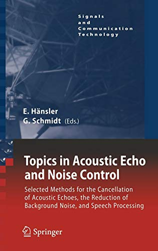 9783540332121: Topics in Acoustic Echo and Noise Control: Selected Methods for the Cancellation of Acoustical Echoes, the Reduction of Background Noise, and Speech Processing (Signals and Communication Technology)