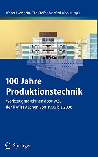 9783540333159: 100 Jahre Produktionstechnik: Werkzeugmaschinenlabor WZL der RWTH Aachen von 1906 bis 2006 (German Edition)