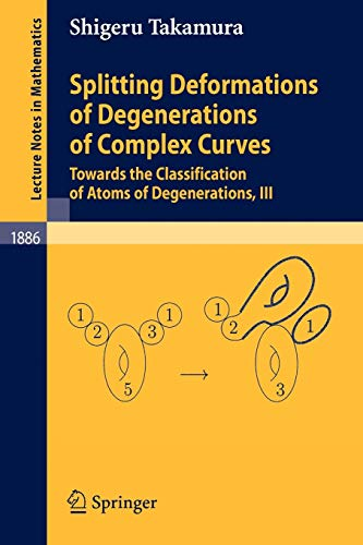 9783540333630: Splitting Deformations of Degenerations of Complex Curves: Towards the Classification of Atoms of Degenerations, III (Lecture Notes in Mathematics)