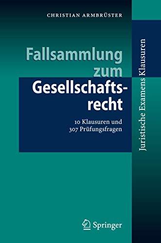 9783540338116: Fallsammlung zum Gesellschaftsrecht: 10 Klausuren und 307 Prüfungsfragen (Juristische Examens Klausuren)