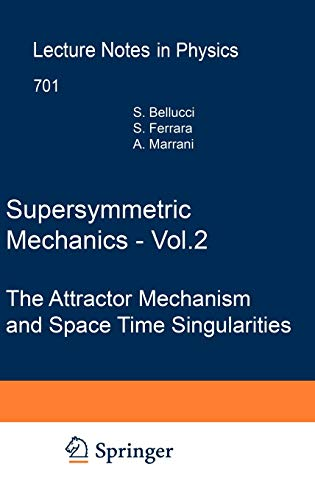 9783540341567: Supersymmetric Mechanics - Vol. 2: The Attractor Mechanism and Space Time Singularities: v. 2 (Lecture Notes in Physics)