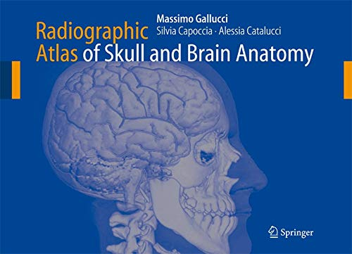 Radiographic Atlas of Skull And Brain: Anatomy: Massimo Gallucci/ Capo Silvia/ Alessia Catalucci