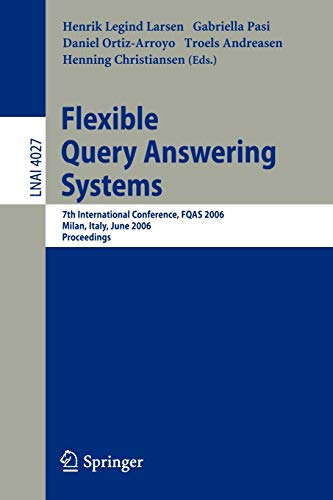 9783540346388: Flexible Query Answering Systems: 7th International Conference, FQAS 2006, Milan, Italy, June 7-10, 2006 (Lecture Notes in Computer Science)
