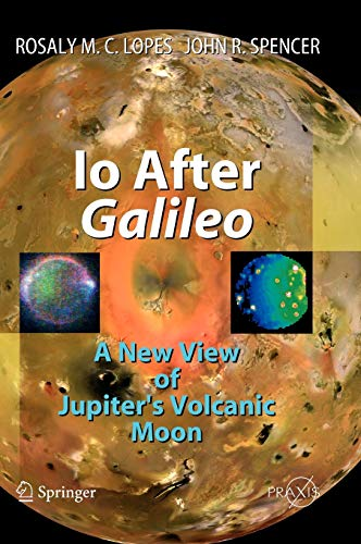 9783540346814: IO After Galileo: A New View of Jupiter's Volcanic Moon (Geophysical Sciences)