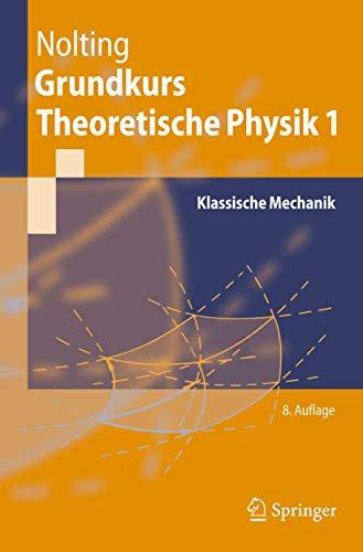 9783540348320: Grundkurs Theoretische Physik 1: Klassische Mechanik (Springer-Lehrbuch)