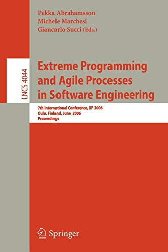 9783540350941: Extreme Programming and Agile Processes in Software Engineering: 7th International Conference, XP 2006, Oulu, Finland, June 17-22, 2006, Proceedings (Lecture Notes in Computer Science)